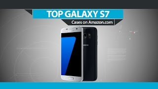 Top Five Galaxy S7 Cases on Amazon