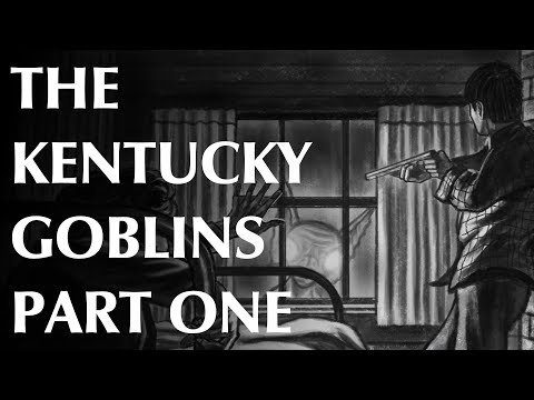 The Kentucky Goblins - Part One - Visitors