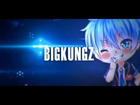 ϾḤḭⱢⱢ-BIGKUNGZ- Dropสุดดดดดด -Intro By Me-