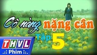 thvl  co nang nang can - tap 5