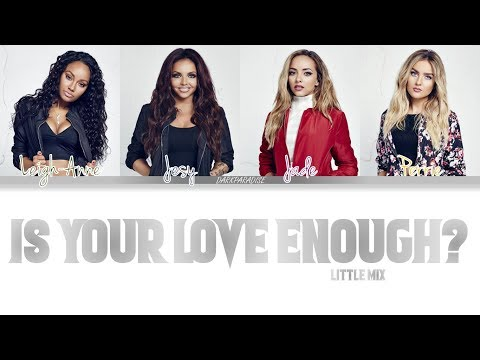 Little Mix - Is Your Love Enough? (Color Coded Lyrics)