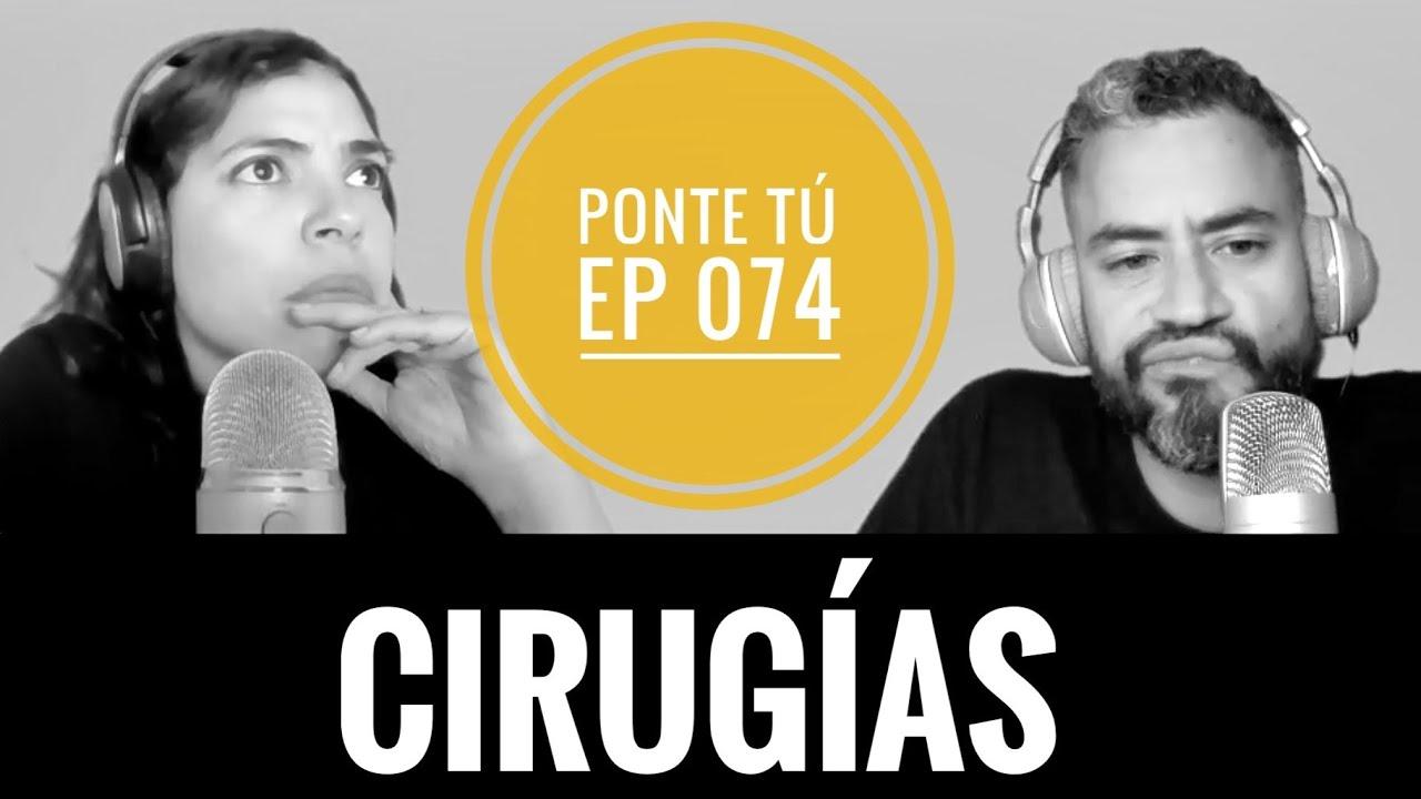 PONTE TÚ | EP 074 | CIRUGÍAS