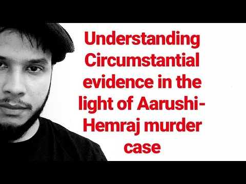 Direct and Circumstantial evidence (in the light of Arushi-Hemraj murder case)