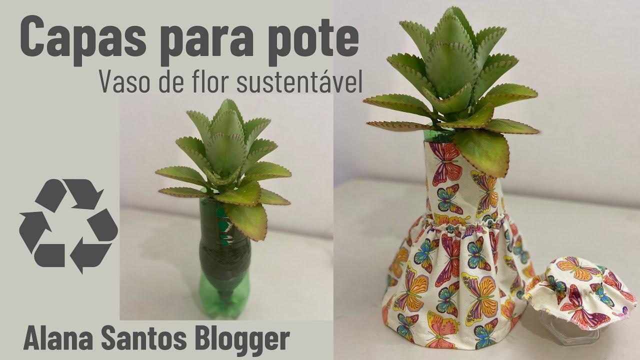 Capa para potes e capa vaso de flor sustentável Alana Santos Blogger