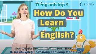 Học Tiếng Anh Lớp 5 Unit 7: How Do You Learn English? - Bạn Học Tiếng Anh Thế Nào?