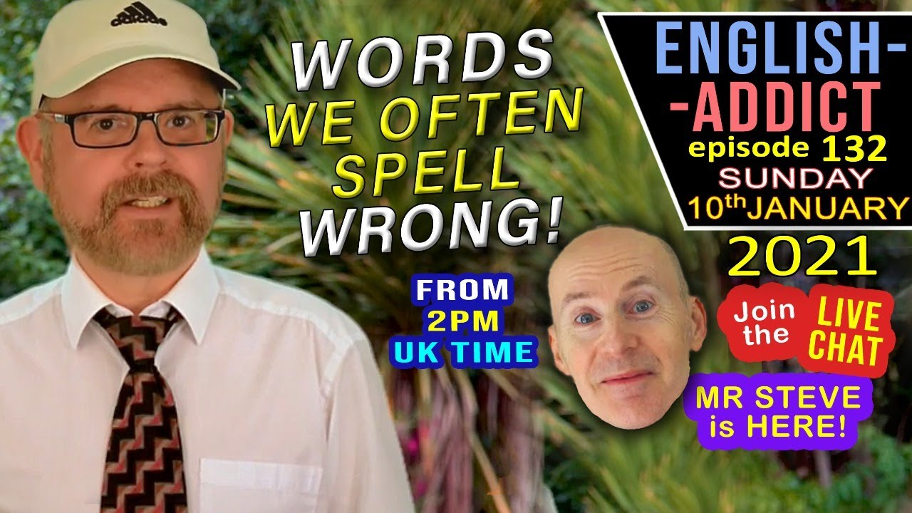 LISTEN and LEARN with English Addict - LIVE / Sunday 10th January 2021 - spelling mistakes