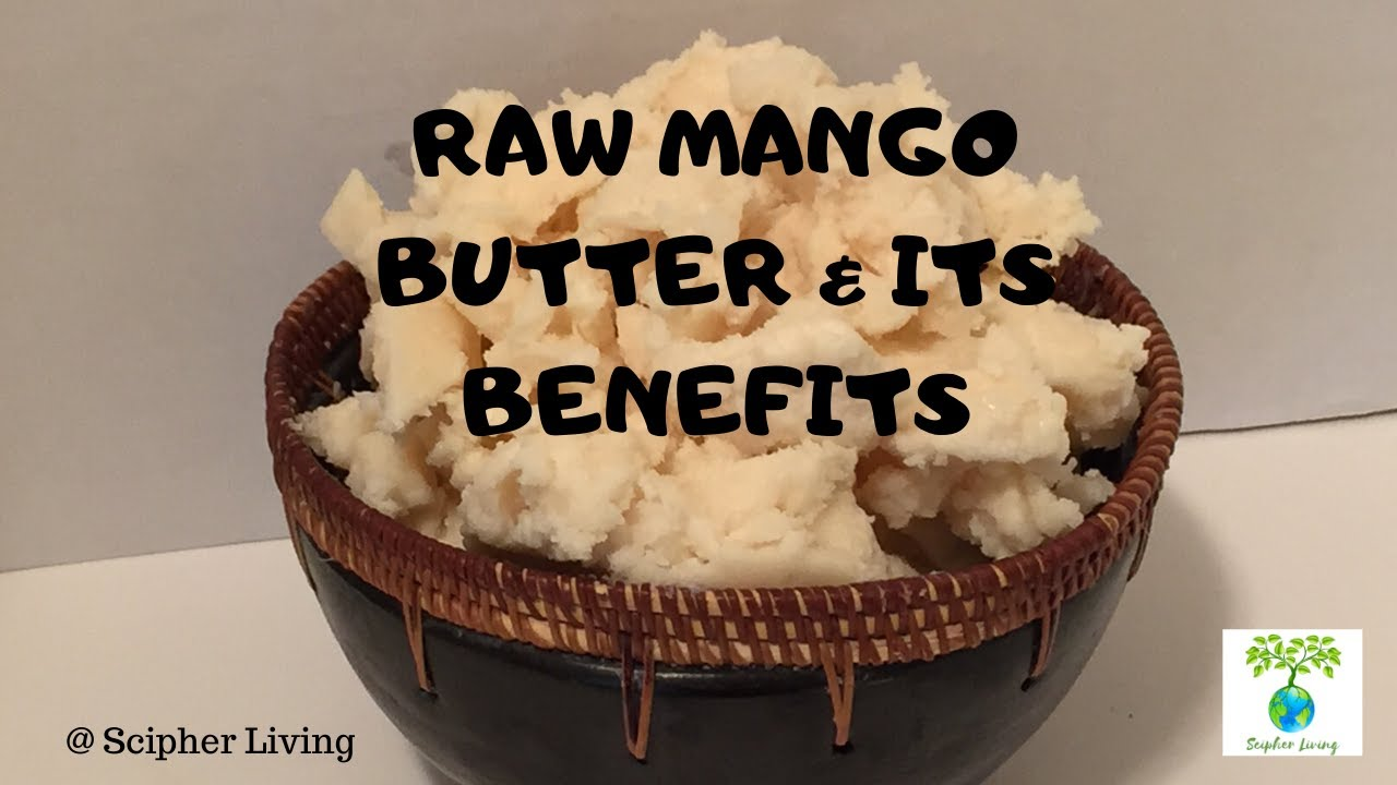RAW MANGO BUTTER BENEFITS