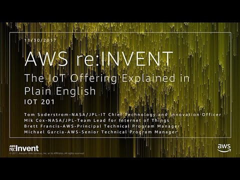 AWS re:Invent 2017: The IoT Offering Explained in Plain English (IOT201)
