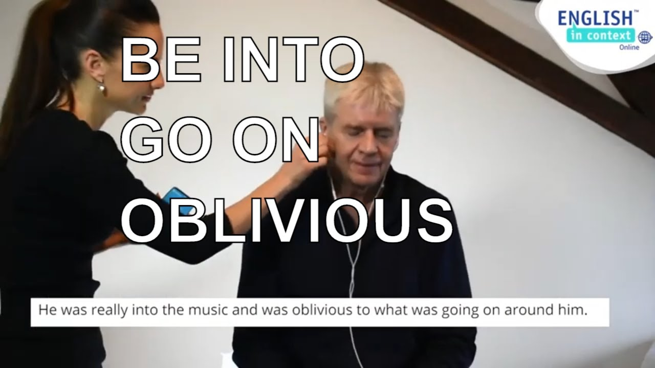 What do the phrasal verbs 'be into' & 'go on' mean? How do we use oblivious?
