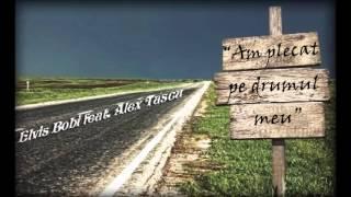 Elvis Bobi feat. AlexTascu - Am Plecat Pe Drumul Meu [Official Song]