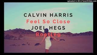 Calvin Harris - Feel So Close (Joel Hegs Bootleg)