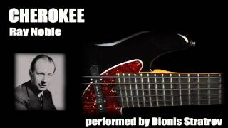 Cherokee by Ray Noble (Dionis Stratrov bass cover)