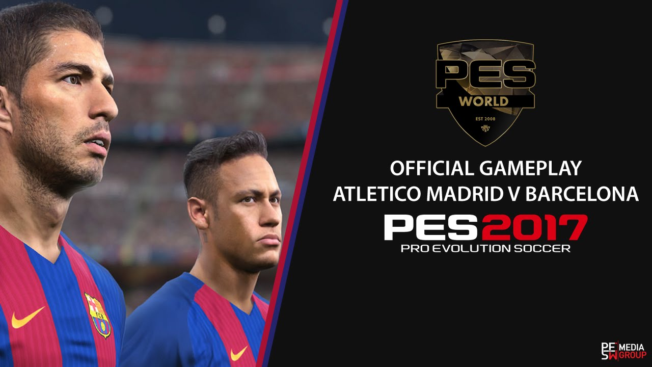 PES World: PES 2017 Official gameplay Atletico Madrid vs Barcelona
