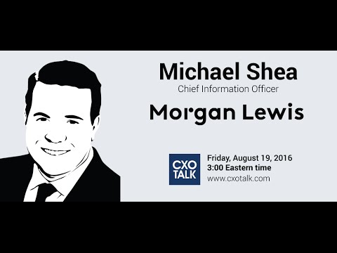 #188: Digital Transformation in the Legal Industry with Michael Shea, CIO, Morgan Lewis