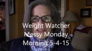 Weight Watcher Messy Monday Morning 5 4 15