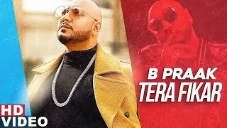 Tera Fikar (Full Video) | B Praak | Ammy Virk | Sargun Mehta | Jaani | New Punjabi Songs 2019