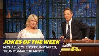 Seth's Favorite Jokes of the Week: Michael Cohen's Trump Tapes, Trump's Makeup Artist