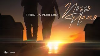 Tribo da Periferia - Nosso Plano (Official Music Video)