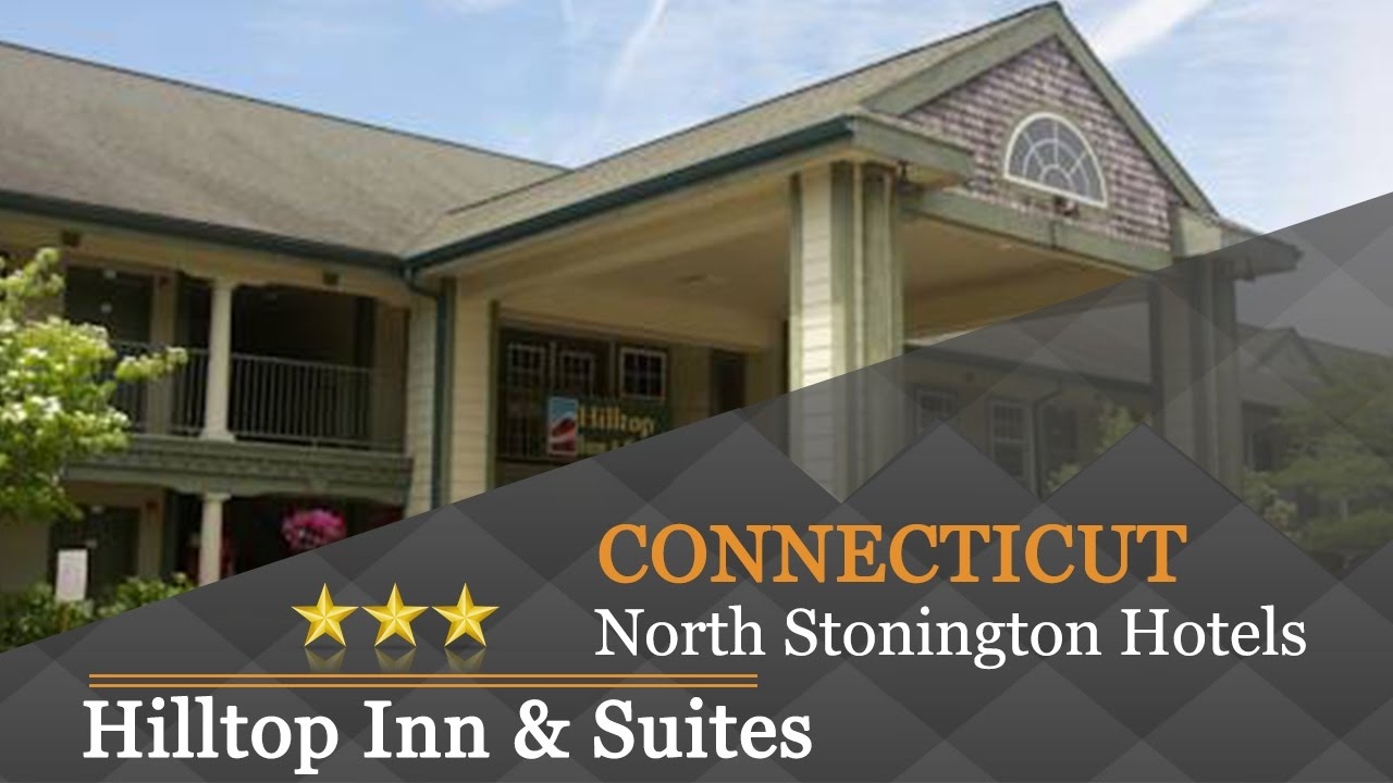 Hilltop Inn Suites North Stonington Hotels Connecticut