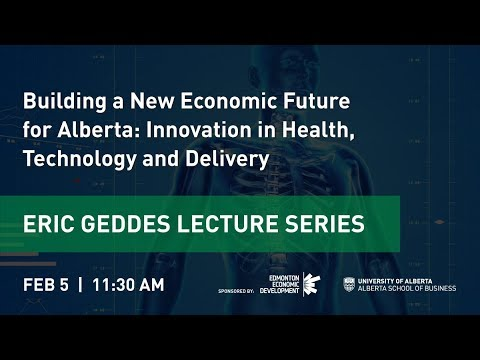 Building a New Economic Future for Alberta: Innovation in Health, Technology and Delivery