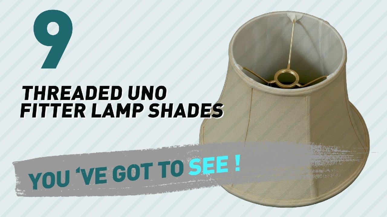 Threaded Uno Fitter Lamp Shades // New U0026 Popular 2017