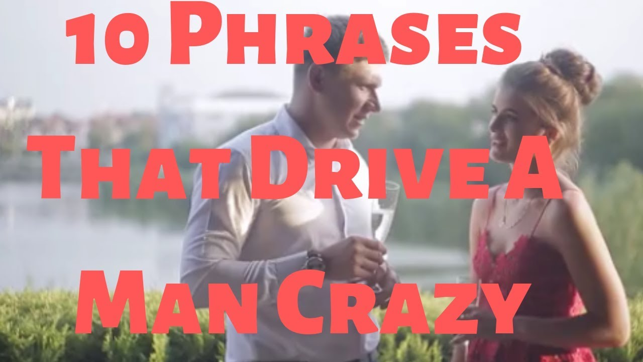 10 Phrases That Drive A Man Crazy - YouTube