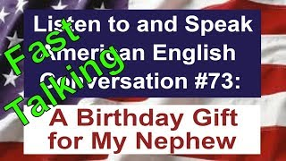 Learn to Talk Fast - Listen to and Speak American English Conversation #73