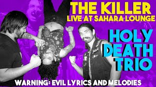 Holy Death Trio - The Killer at Sahara Lounge