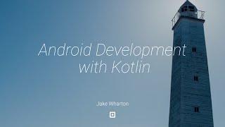 Android Development with Kotlin — Jake Wharton