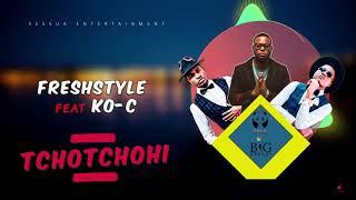 FreshStyle  - Tchotchohi Feat Ko-C ( Audio)