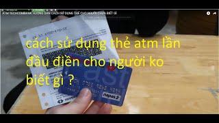 Cách rút tiền ATM mới nhất khi dân tộc đi rút tiền từ thẻ atm TECHCOMBANK