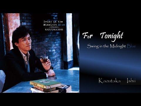 For Tonight  / 石井一孝 Kazutaka Ishii  Japanese AOR Singer