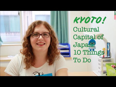 Kyoto! Cultural Capital of Japan: 10 Things To Do