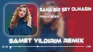 Pınar Süer - Sana Bir Şey Olmasın ( Samet Yıldırım Remix )