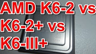 AMD K6-2 vs K6-2+ vs K6-III+ Comparison