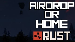 RUST: AIRDROP OR HOME? - Episode 3