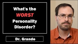 What is the Worst Personality Disorder of all Ten Personality Disorders?