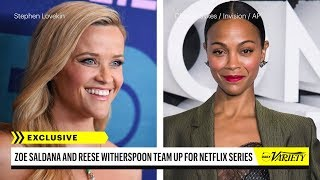 Reese Witherspoon & Zoe Saldana Teaming Up for Netflix Series