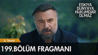 Eşkıya Dünyaya Hükümdar Olmaz 199. Bölüm Fragmanı ( Sezon Finali ) | Hedefte Hızır var!