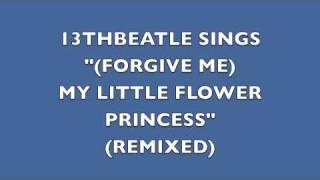 (FORGIVE ME) MY LITTLE FLOWER PRINCESS(REMIX)-JOHN LENNON COVER