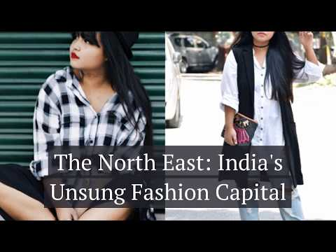 The North East: India's Unsung Fashion Capital