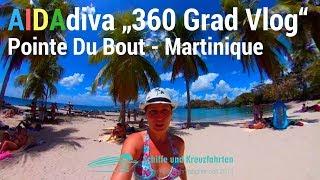 Martinique - Pointe du Bout (Fort de France) - 360 Grad - AIDAdiva Karibische Inseln Reisebericht