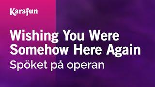 Karaoke Wishing You Were Somehow Here Again - The Phantom Of The Opera *