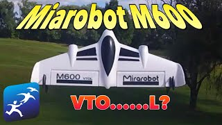 Mirarobot M600 Review and First Flights. It's a drone, it's a plane, it's a MIRAROBOT!