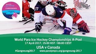 USA v Canada   Prelim   2017 World Para Ice Hockey Championships A-Pool, Gangneung