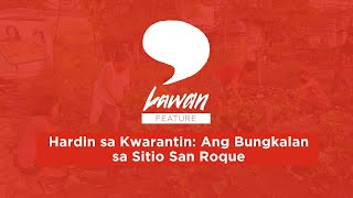 Lawan Features | Hardin sa Kwarantin: Ang Bungkalan sa Sitio San Roque (Part 1) | Quezon City, PHL