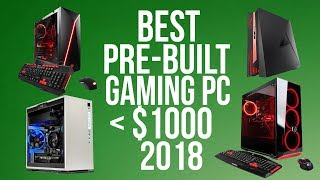 BEST PREBUILT GAMING DESKTOP PC UNDER $1000 - TOP 5 BUDGET PRE-BUILT GAMING PC [2018]