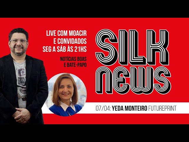 #16 🔴 (07/04/20) SILK NEWS – Notícias boas e Bate Papo com Yeda Monteiro da Feira FuturePrint
