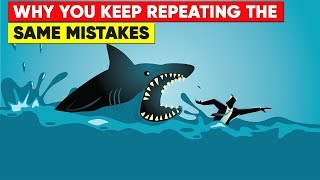 Here is Why You Keep Repeating The Same Mistakes