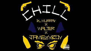 CHILL | Official Video |  - Jamezyboy x WalteR x DL Murray (Prod. DL Murray)